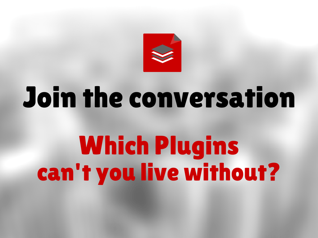 Which plugins can't you live without?