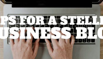 Tips for a Stellar Business Blog