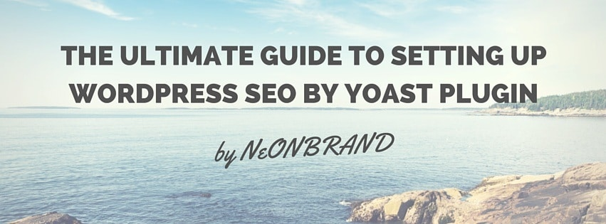 The Ultimate Guide to Setting Up WordPress SEO by Yoast Plugin